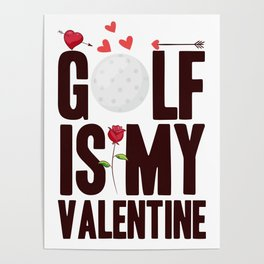 Golf Is My Valentine 2021 T Shirt, Valentines Day Outfits Gift Ideas For Golf Fans, Him, Her, Women, Men, Dad, Mom, Boyfriend Girlfriend, Husband, Wife, Kids, Couples, Lovers, Cards, Home Decor Poster