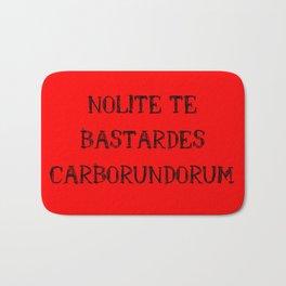 Nolite Te Bastardes Carborundorum Bath Mat