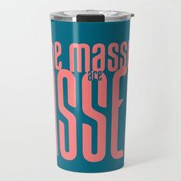 The Masses are Asses Travel Mug