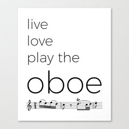 Live, love, play the oboe Canvas Print