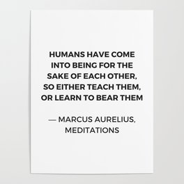 Stoic Quotes - Marcus Aurelius Meditations -  Humans for the sake of each other Poster