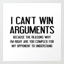 I Can't Win Arguments Art Print