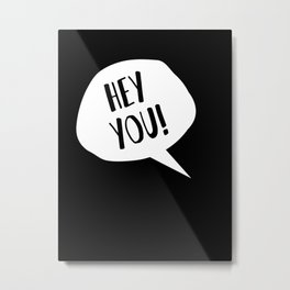 hey you! Metal Print