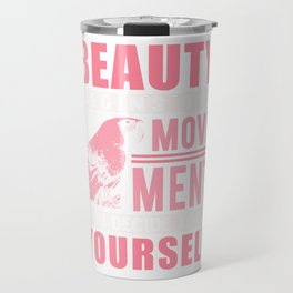 Beauty Begins The Movement You Decide To Be Yourself pw Travel Mug