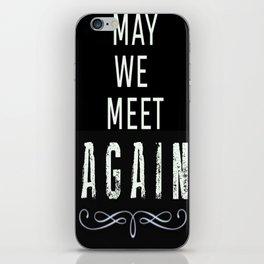 May We Meet Again iPhone Skin