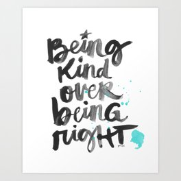Being Kind Over Being Right Art Print