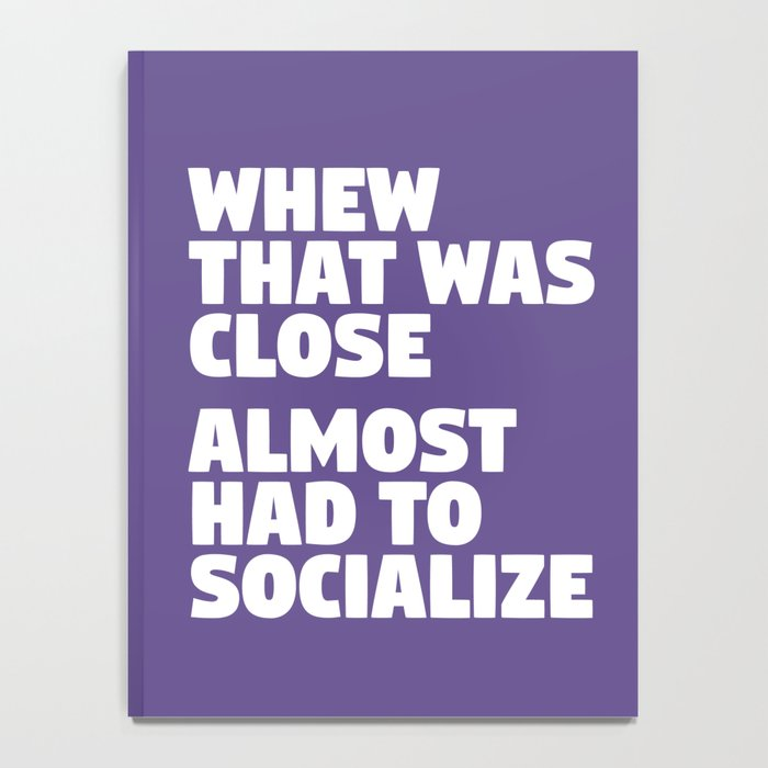 Whew That Was Close Almost Had To Socialize (Ultra Violet) Notebook