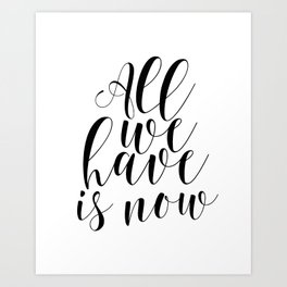 Typography Print All We Have Is Now Print Printable Wall Art Motivational Print Printable Quote Art Print