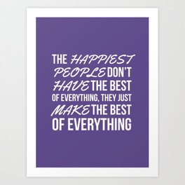 The Happiest People Don't Have the Best of Everything, They Just Make the Best of Everything UV Art Print