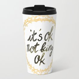 It's ok not being ok Travel Mug