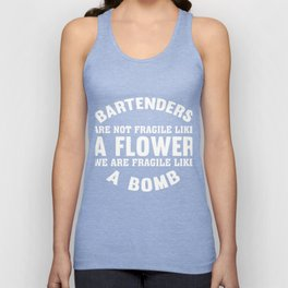 Bartenders Are Not Fragile Like A Flower T-shirs Unisex Tank Top