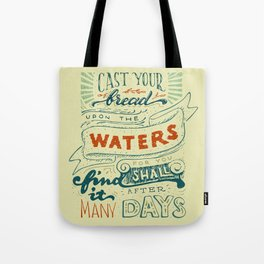 Cast your bread upon the waters Tote Bag