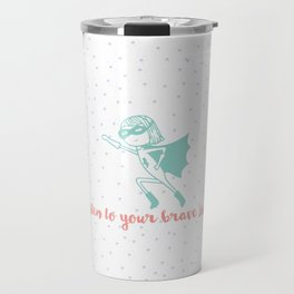 Listen to Your Brave Side Travel Mug