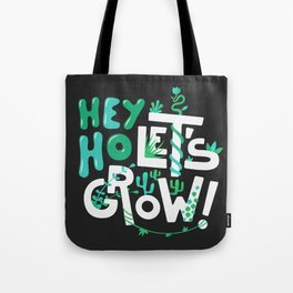Hey ho ! Let's grow ! Tote Bag
