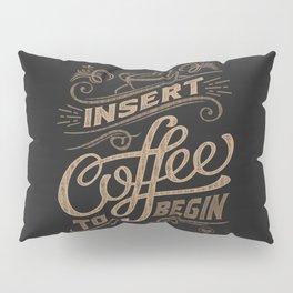 Insert Coffee To Begin Pillow Sham