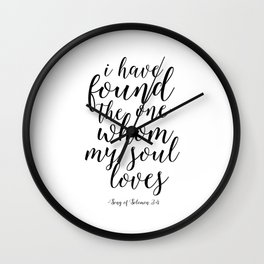 Printable Poster,I Have Found The One Whom My Soul Loves, Song Of Solomon,Love Quote,Quote Art Wall Clock