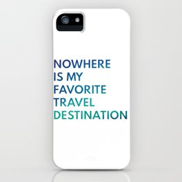 Travel Nowhere iPhone Case
