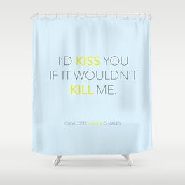 I'd Kiss You - Pushing Daisies Shower Curtain