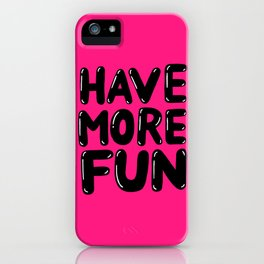 have more fun - pink iPhone Case