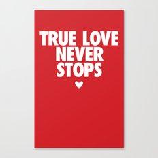 True Love Never Stops Canvas Print