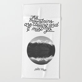 The mountains are calling and I must go (John Muir Quote) Beach Towel
