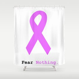 Fear Nothing: Lavender Ribbon Awareness Shower Curtain
