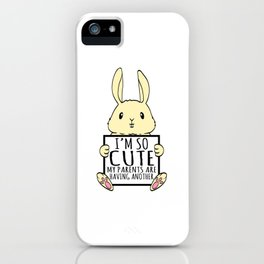 """A Cute Bunny Tee For Rabbit Lovers """"I'm So Cute My Parents Are Having Another"""" T-shirt Design  iPhone Case"""