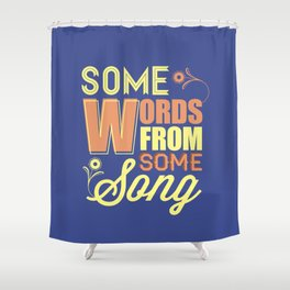 Some Song Shower Curtain