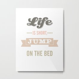 Life is Short Jump on the Bed in Dusty Pink Metal Print