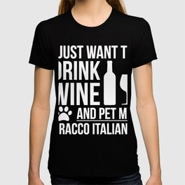 I want drink wine and pet my Bracco Italiano Dog Lover Dog Owner T-shirt