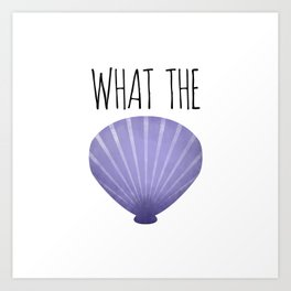 What The Shell Art Print