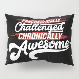 Pancreatically Challenged Chronically Awesome - Funny Illustration Pillow Sham