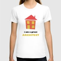 architect T-shirts featuring I Am a Great Architect by Ivan Kolev
