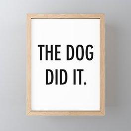 The dog did it. Framed Mini Art Print