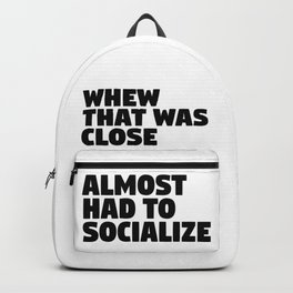 Whew That Was Close Almost Had To Socialize Backpack
