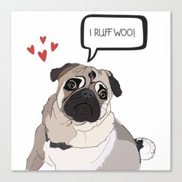I Love You, i.e. I Ruff Woo!  Pug Love Canvas Print