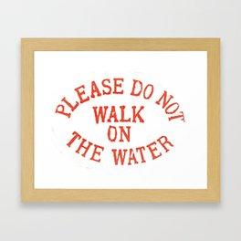 Please do not walk on the water Framed Art Print