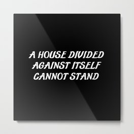 a house divided saying Metal Print