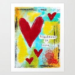 KINDNESS IS LOVE Art Print
