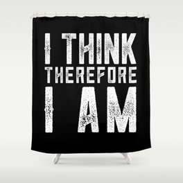 I think therefore I am Shower Curtain