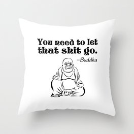 You Need to Let That Shit Go Throw Pillow