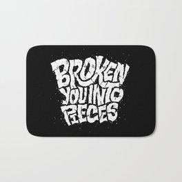 Broken You Into Pieces Bath Mat