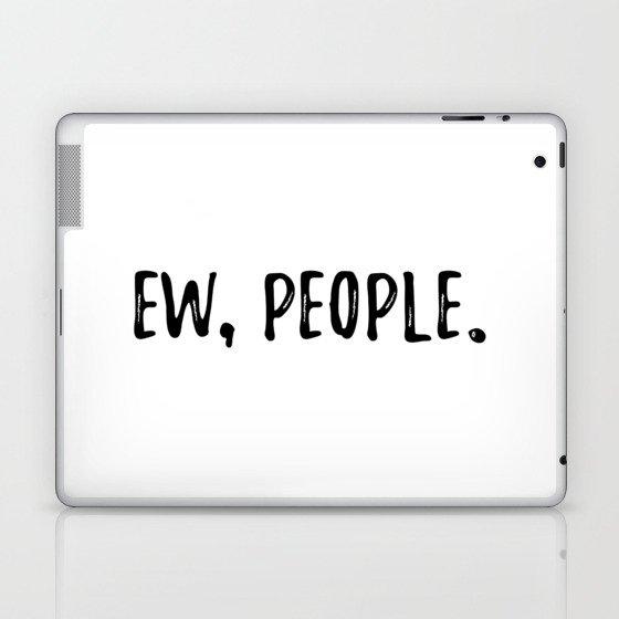 Ew, People. Laptop & iPad Skin
