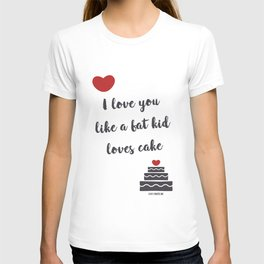 I love you like a fat kid loves cake T-shirt