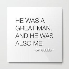 Jeff Goldblum Great Man Quote Metal Print