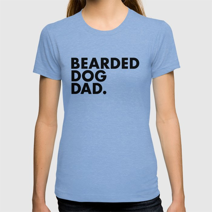 ee44998b9 Bearded Dog Dad T-shirt by friesframe | Society6
