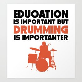 Education Is Important But Drumming Is Importanter Art Print
