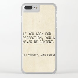 If you look for perfection, you'll never be content. Leo Tolstoy, Anna Karenina Clear iPhone Case