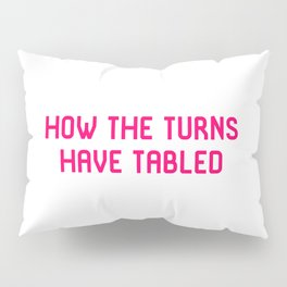 How The Turns Have Tabled Funny Turntables Old School Joke Pillow Sham