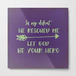 He rescued me; Let God be your Hero Quote Metal Print